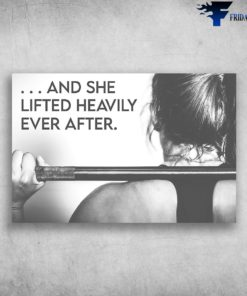 And She Lifted Heavily Ever After - Girl Lifting Weights