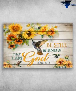 Be Still & Know That I Am God Psalm 4610 - Sunflower And hummingbirds