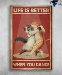 Life Is Better When You Dance - Couple Dancing Cat