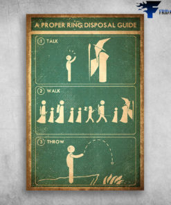 A Proper Ring Disposal Guide Talk, Walk, Throw This Canvas is for lovers like A Proper Ring Disposal Guide. Canvas and Posters have many different sizes. Canvas and Poster are much suitable for those who like to decorate their homes or to collect.