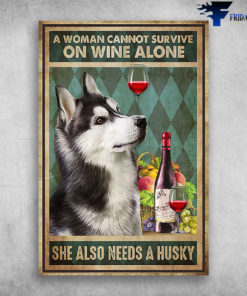 A Woman Cannot Survive On Wine Alone She Also Needs A Husky