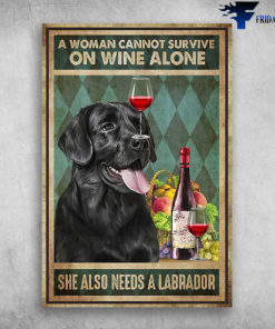 A Woman Cannot Survive On Wine Alone She Also Needs A Labrador