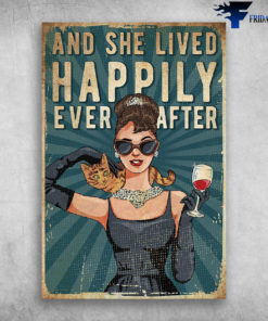 And She Lived Happily Ever After - Girl Love Wine And Cat