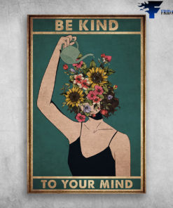Be Kind To Your Mind - Girl Takes Care Of Flower Garden