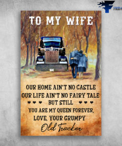 To My Wife Our Home Ain't No Castle - Old Trucker