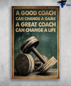 A Good Coach Can Change A Great Coach Can Change A Life