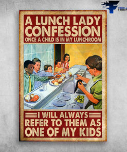 A Lunch Lady Confession Once A Child Is In My Lunchroom
