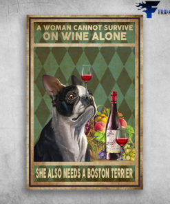 A Woman Cannot Survive On Wine ALone She Also Needs A Boston Terrier