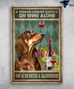 A Woman Cannot Survive On Wine Alone She Also Needs A Dachshund Dog