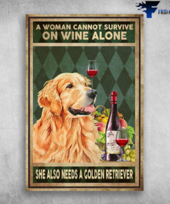 A Woman Cannot Survive On Wine Alone She Also Needs A Golden Retriever