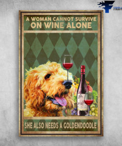 A Woman Cannot Survive On Wine Alone She Also Needs A Goldendoodle