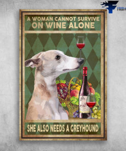 A Woman Cannot Survive On Wine Alone She Also Needs A Greyhound