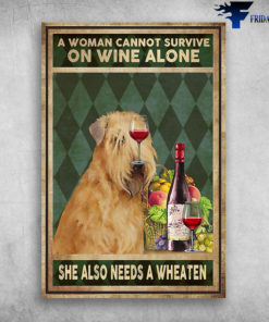 A Woman Cannot Survive On Wine Alone She Also Needs A Wheaten