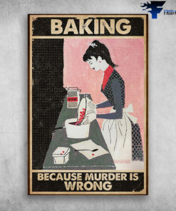 Baking Because Murder Is Wrong