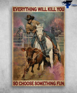 Cowboy Charreada Everything Will Kill You So Choose Something Fun