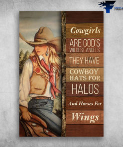 Cowgirls Are Gods Wildest Angels They Have Cowboy Hats For Halos