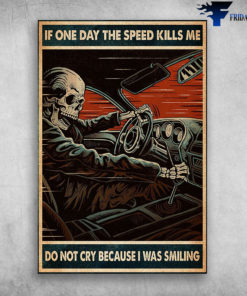 If One Day The Speed Kills Me Don't Cry Because I Was Smiling - Skeleton Racing