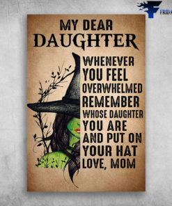 My Dear Daughter Whenever You Feel Overwhelmed Remember Whose Daughter