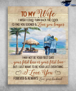 To My Wife I Wish I Could Turn Back The Clock - Love You Longer