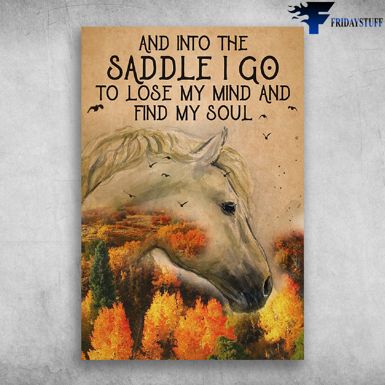 Horse And Into The Saddle I Go To Lose My Mind And Find My Soul Poster No Frame