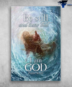 Be Still And Know That I Am God Psalm 4610