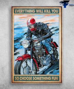 Biker And Royal Enfield Everything Will Kill You So Choose Something Fun