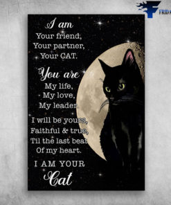 Black Cat And Moon - I Am Your Friend. Your Partner, Your Cat