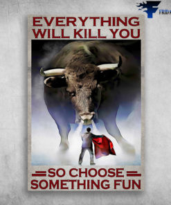 Bullfighter And Big Bull - Everything Will Kill You So Choose Something Fun