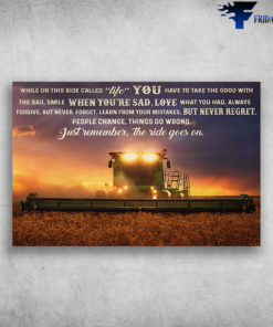 Combine Harvester - While On This Ride Called Life, You Have To Take The Good With The Bad