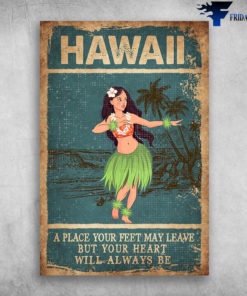 Dancing Girl In Hawaii - A Place Your Feet May Leave But Your Heart Will Always Be