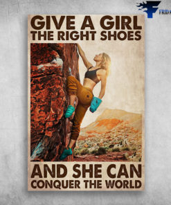 Girl Climbing Conquer The World - Give A Girl The Right Shoes, And She Can Conquer The World