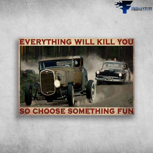 Hot Rod Be Chased By Police - Everything Will Kill You So Choose Something Fun