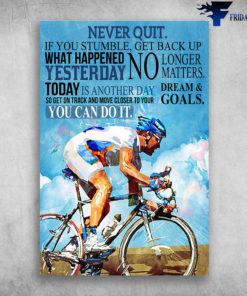 Man Riding Bicycle - Never Quit, If You Stumble, Get Back Up What Happened Yesterday