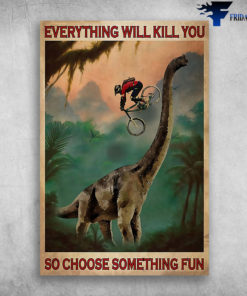 Man Riding Bikecycle On The Dino - Everything Will Kill You So CHoose Something Fun