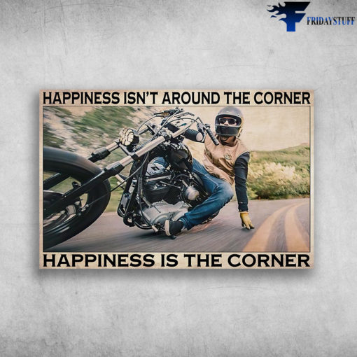 Motorcycle Corner Happiness Man Riding Motorcycle On-Road - Happiness Isn't Around The Corner
