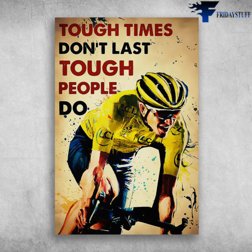 The Man Racing Bicycle - Tough Times Don't Last Tough People Do