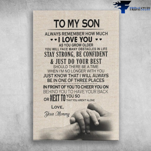 To My Son, Always Remember How Much I Love You As You Grow Older