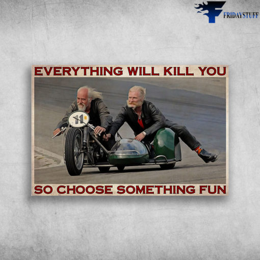 Two Old Man In Sidecar - Everything Will Kill You So Choose Something Fun
