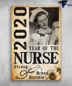 2020 Year Of The Nurse, Be Strong, Be Brave, Be Humble