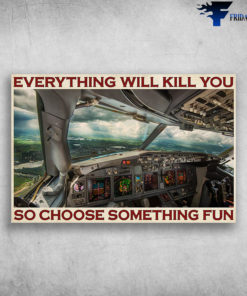 Aviation Pilot - Everything Will Kill You, So Choose Something Fun