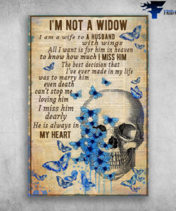 Blue Butterfly And Skull - I'm Not A Window, I Am A Wife To A Husband With Wings, All I Want Is For Him In Heaven, To Know How Much I Miss Him, The Best Aecision That I've Ever Made In My Life Was To Marry Him, Even Death Can't Stop Me Loving Him