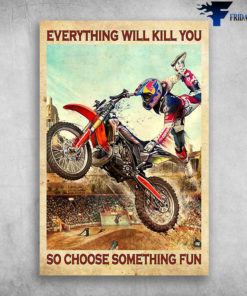 Biker Man - Everything Will Kill You, So Choose Something Fun