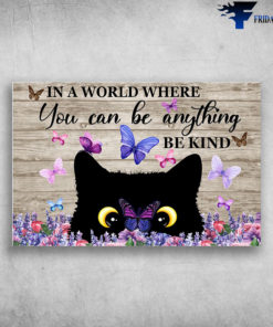 Black Cat And Butterfly - In A World, Where You Can Be Anything, Be Kind