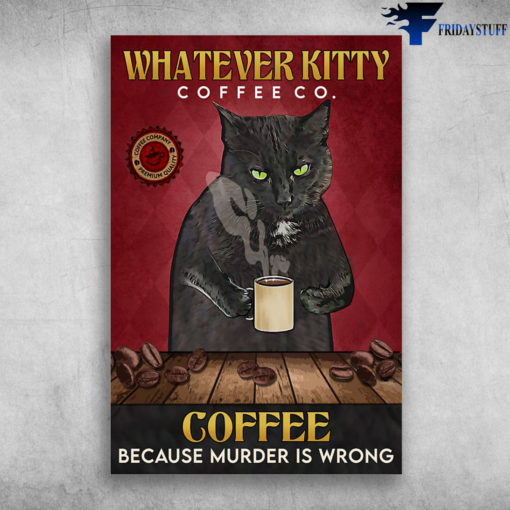 Black Cat Coffee - Whatever Kitty, Coffee Co., Coffee Because Murder Is Wrong