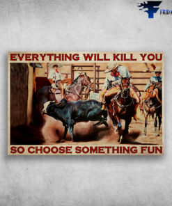 Bull Charreria - Everything Will Kill You, So Choose Something Fun