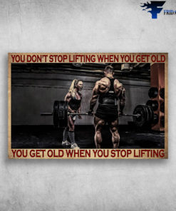 Fitness Room - You Don't Stop Lifting When You Get Old, You Get Old When You Stop Lifting
