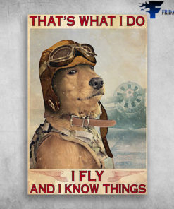 Golden Retriever Pilot - That's What I Do, I Fly And I Know Things