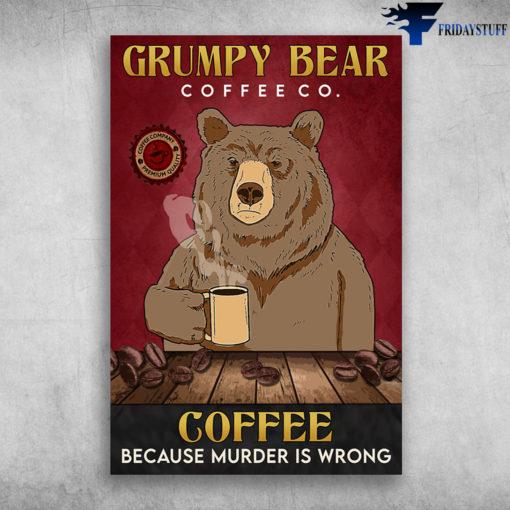 Grumpy Bear Love Coffee - Grumpy Bear, Coffee Co., Coffee, Because Murder Is Wrong