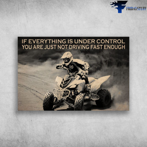 Man Motorcycling - If Everything Is Under Control, You Are Just Not Driving Fast Enough