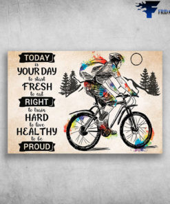 Man Riding Bikecycle - Today Is Your Day To Start Fresh, To Cat Right, To Train Hard, To Live Healthy,To Be Proud